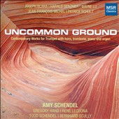 Uncommon Ground: Contemporary Chamber Works for Trumpet by Joseph Blaha, Harald Genzmer, Wayne Lu, Jean-Francois Michel and Patrick Schulz / Amy Schendel, trumpet; Gregory Hand, Réne Lecuona, Todd Schendel, Bernhard Scully