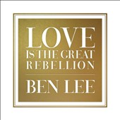 Ben Lee: Love Is the Great Rebellion [Digipak]