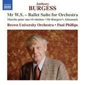 Anthony Burgess (1917-1993): Mr. W.S. - Ballet Suite for Orchestra; Marche pour une révolution (March for a revolution); Mr. Burgess's Almanack / Brown University Orchestra, Paul Phillips