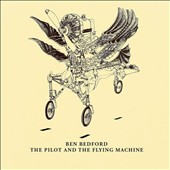 Ben Bedford: The  Pilot and the Flying Machine [Digipak]