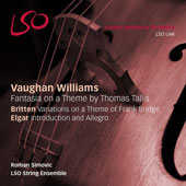 Vaughan Williams: Fantasia on a Theme by Thomas Tallis; Britten: Variations on a Theme of Frank Bridge; Elgar: Introduction and Allegro / LSO String Ensemble, Roman Simovic