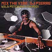 DJ Pierre: Mix the Vibe: Wild Pitch Switch 2001