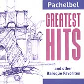 Greatest Hits - Pachelbel and other Baroque Favorites