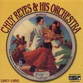 Chuy Reyes & His Orchestra: 1947-1950 *