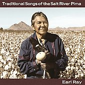 Earl Ray: Traditional Songs of the Salt River Pima