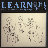 Kind of Like Spitting: Learn: The Songs of Phil Ochs