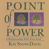 Kay Snow-Davis: Point of Power: A Relationship With Your Soul *