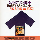 Quincy Jones: Quincy Jones + Harry Arnold + Big Band = Jazz!