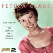 Petula Clark: It Had to Be You: The Complete Early Singles [Remaster]