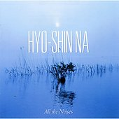 All the Noises - Music of Hyo-Shin Na