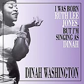 Dinah Washington: I Was Born Ruth Lee Jones, But I'm Singing as Dinah