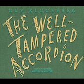 Guy Klucevsek: The Well-Tampered Accordion [Digipak]