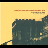 Various Artists: I'm Going Where the Water Drinks Like Wine: 18 Unsung Bluesmen Rarities 1923-1929 [Digipak]
