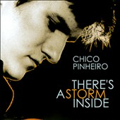 Chico Pinheiro: There's a Storm Inside *