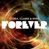 Chick Corea/Lenny White/Return to Forever/Stanley Clarke (Double Bass): Forever
