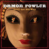 Damon Fowler: Devil Got His Way *