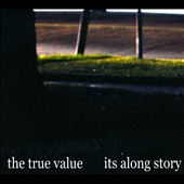 The True Value: Its Along Story [Digipak]