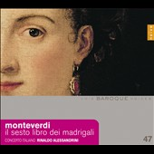 Monteverdi: The Sixth Book of Madrigals / Concerto Italiano