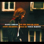 Alana Amram/The Rough Gems/Alana Amram and the Rough Gems: Snow Shadows: Songs of Vince Martin [Digipak]