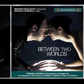 Between Two Worlds - Music for Saxophone and Organ by Lamproye, Lioncourt, Wallner et al. / Massimo Giacchetti, sax; Manuela di Marco, organ