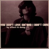 Dang/The Effect: You Don't Love Me and I Don't Care