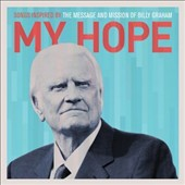 Various Artists: My Hope: Songs Inspired by the Message and Mission of Billy Graham
