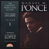Ponce: Complete Works for Guitar Vol 1 / Antonio Lopez