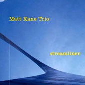 Matt Kane Trio: Streamliner