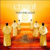 Chant: Into the Light - Anonymous Gregorian Chant from Medieval Europe/ The Cistercian Monks of Stift Heiligenkreuz