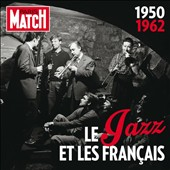 Various Artists: Paris Match: Le Jazz Et Les Français (1950-1962)