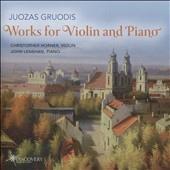 Juozas Gruodis: Works for Violin & Piano / Christopher Horner, violin; John Lenehan, piano