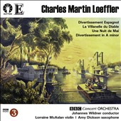 Charles Martin Loeffler (1861-1935): Divertissement Espagnol; La Villanelle du Diable; Une Nuit de Mai; Divertissement in A minor / Lorrainan, violin; Amy Dickson, saxophone