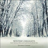 Winter's Delights: Early Christmas Music and Carols from the British Isles, France & Canada including 'Leanabh an Àigh', 'The First Nowell' and 'O Come, O Come, Emmanuel' / Quadriga Consort