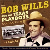Bob Wills/Bob Wills and His Texas Playboys: The Bob Wills Collection 1935-1950 *