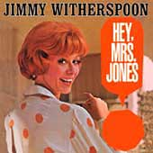 Jimmy Witherspoon: Hey, Mrs. Jones