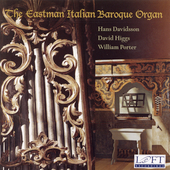 The Eastman Italian Baroque Organ - works by Frescobaldi, Rossi, Zipoli, Scarlatti, Quagliati, Pasquini / Hans Davidsson, David Higgs, William Porter, organs