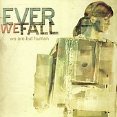 Ever We Fall: We Are But Human