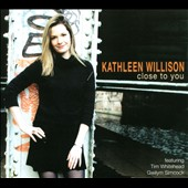 Kathleen Willison: Close to You [Digipak]