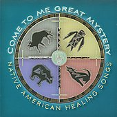 Various Artists: Come to Me Great Mystery: Native America