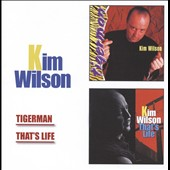 Kim Wilson: Tigerman/That's Life *