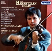 The Heifetzian Violin: Transcriptions by Jascha Heifetz, Vol. 1