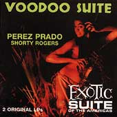 Pérez Prado: Voodoo Suite/Exotic Suite of the Americas