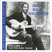 Big Bill Broonzy: Essential Blue Archive, Vol. 1: the Pre War Years