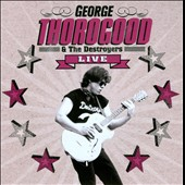 George Thorogood & the Destroyers: Live