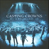 Casting Crowns: Until the Whole World Hears...Live