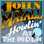 John Mayall: Howlin' at the Moon
