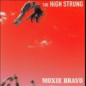 The High Strung: Moxie Bravo [Bonus Tracks]