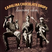 The Carolina Chocolate Drops: Leaving Eden [Digipak]