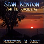 Stan Kenton/Stan Kenton & His Orchestra: Rendezvous At Sunset