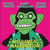 Weasel Walter/Peter Evans (Trumpet)/Mary Halvorson: Mechanical Malfunction *